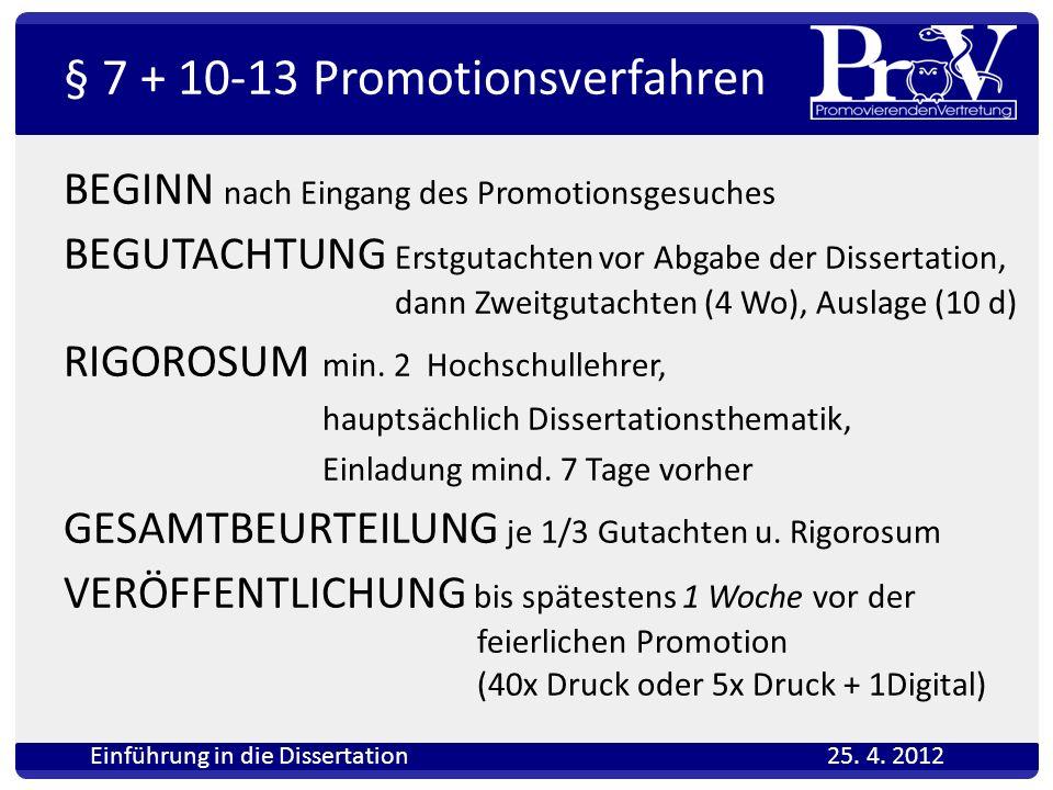 § 7 + 10-13 Promotionsverfahren BEGINN nach Eingang des Promotionsgesuches BEGUTACHTUNG Erstgutachten vor Abgabe der Dissertation, dann Zweitgutachten