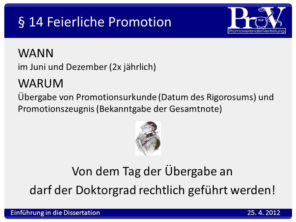 § 14 Feierliche Promotion WANN im Juni und Dezember (2x jährlich) WARUM Übergabe von Promotionsurkunde (Datum des Rigorosums) und Promotionszeugnis (B