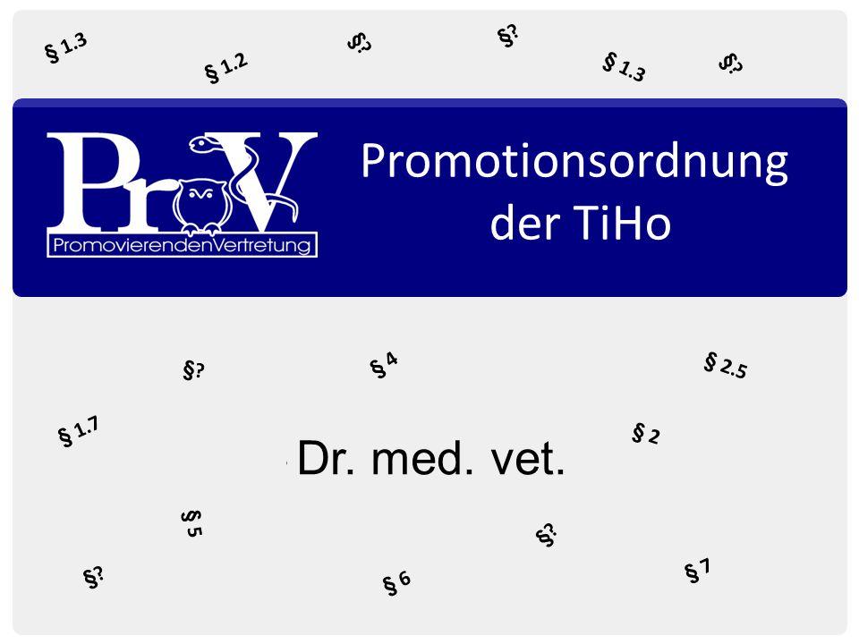 Promotionsordnung der TiHo §? § 2.5 § 5 § 2 § 1.3 § 1.7 § 1.3 § 4 § 7 § 6 § 1.2 §? Dr. med. vet.