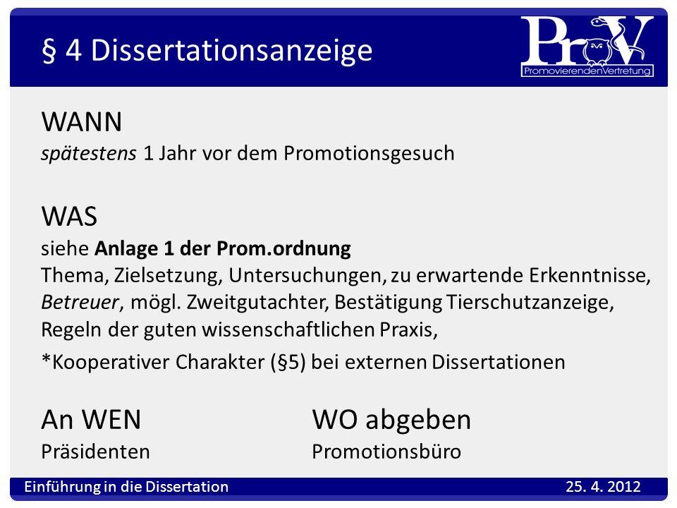 § 4 Dissertationsanzeige WANN spätestens 1 Jahr vor dem Promotionsgesuch WAS siehe Anlage 1 der Prom.ordnung Thema, Zielsetzung, Untersuchungen, zu er