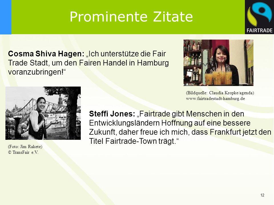 12 Prominente Zitate Cosma Shiva Hagen: Ich unterstütze die Fair Trade Stadt, um den Fairen Handel in Hamburg voranzubringen! Steffi Jones: Fairtrade