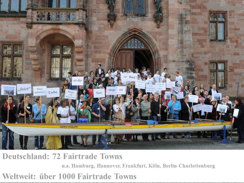 Deutschland: 72 Fairtrade Towns u.a. Hamburg, Hannover, Frankfurt, Köln, Berlin-Charlottenburg Weltweit: über 1000 Fairtrade Towns