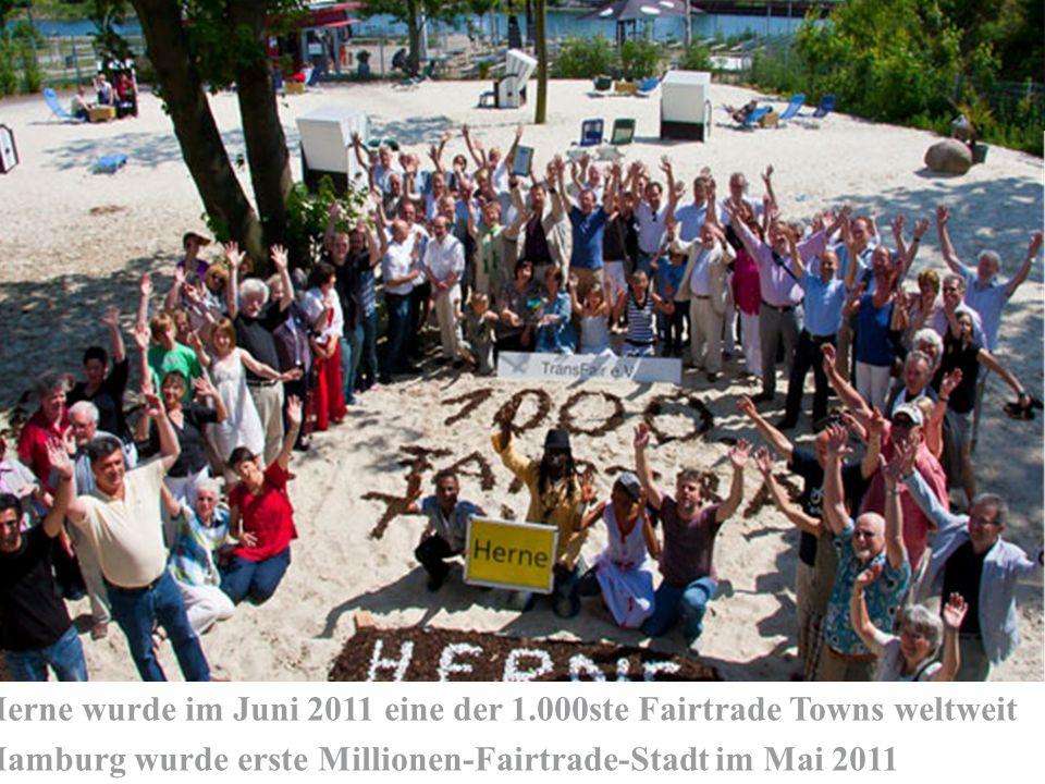 Herne wurde im Juni 2011 eine der 1.000ste Fairtrade Towns weltweit Hamburg wurde erste Millionen-Fairtrade-Stadt im Mai 2011