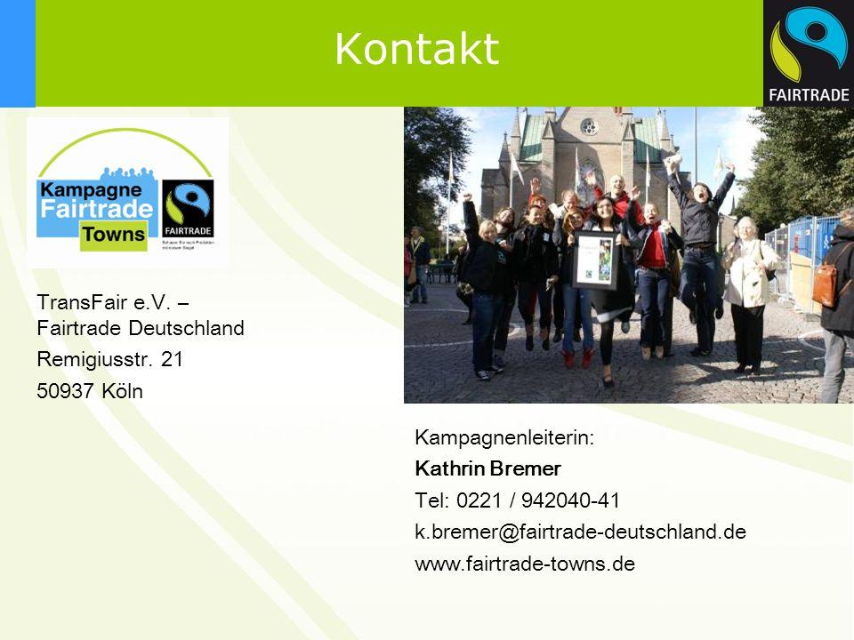 Kontakt Kampagnenleiterin: Kathrin Bremer Tel: 0221 / 942040-41 k.bremer@fairtrade-deutschland.de www.fairtrade-towns.de TransFair e.V. – Fairtrade De