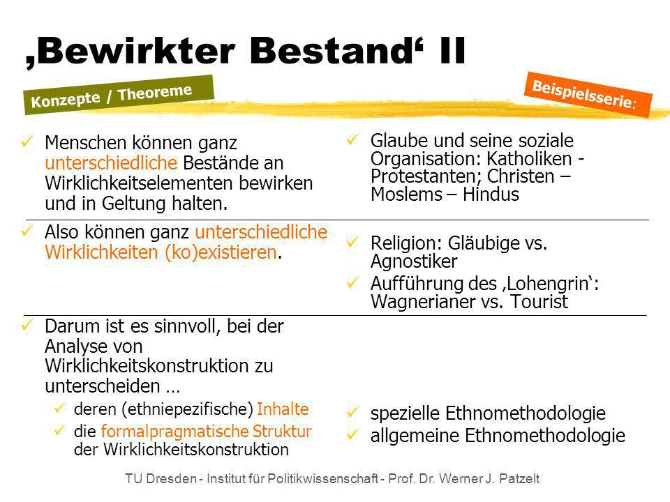 TU Dresden - Institut für Politikwissenschaft - Prof. Dr. Werner J. Patzelt Bewirkter Bestand II Menschen können ganz unterschiedliche Bestände an Wir