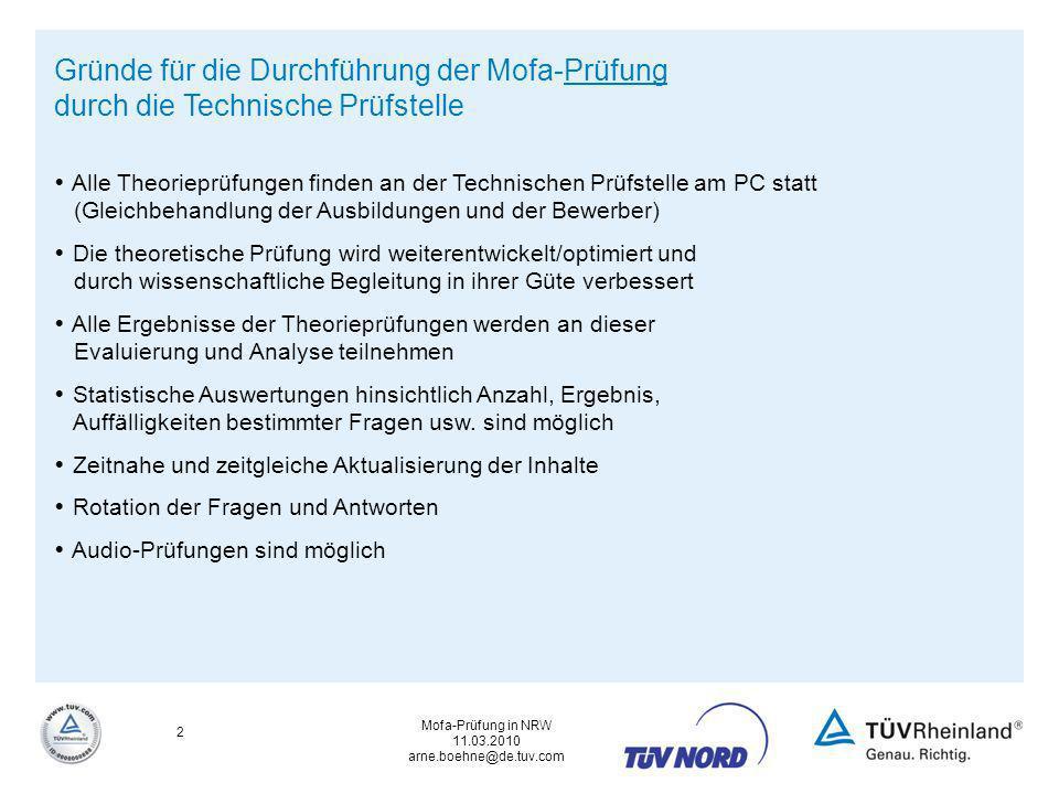 Mofa-Prüfung in NRW 11.03.2010 arne.boehne@de.tuv.com 2 Gründe für die Durchführung der Mofa-Prüfung durch die Technische Prüfstelle Alle Theorieprüfu