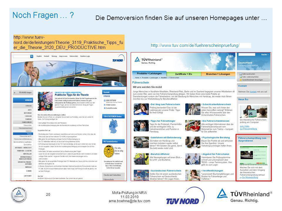 Mofa-Prüfung in NRW 11.03.2010 arne.boehne@de.tuv.com 20 Noch Fragen … ? Die Demoversion finden Sie auf unseren Homepages unter … http://www.tuev- nor