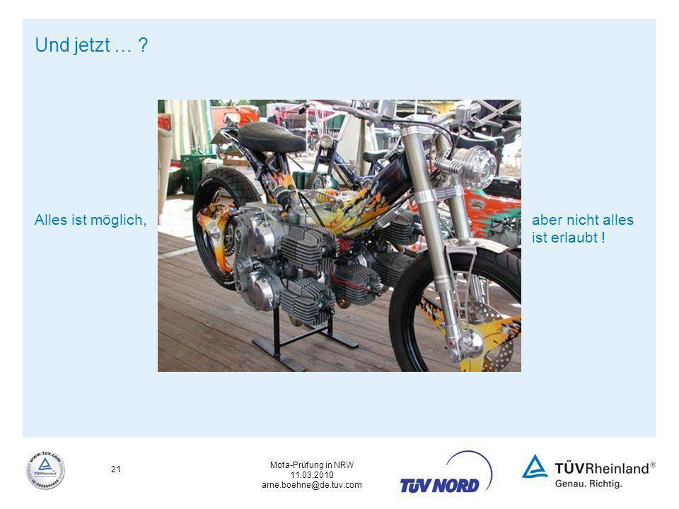 Mofa-Prüfung in NRW 11.03.2010 arne.boehne@de.tuv.com 21 Und jetzt … ? Alles ist möglich,aber nicht alles ist erlaubt !