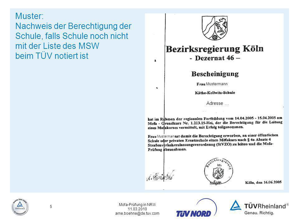 Mofa-Prüfung in NRW 11.03.2010 arne.boehne@de.tuv.com 5 Mustermann Adresse … Mustermann Muster: Nachweis der Berechtigung der Schule, falls Schule noc