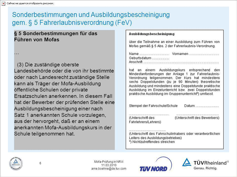 Mofa-Prüfung in NRW 11.03.2010 arne.boehne@de.tuv.com 6 Sonderbestimmungen und Ausbildungsbescheinigung gem. § 5 Fahrerlaubnisverordnung (FeV) § 5 Son