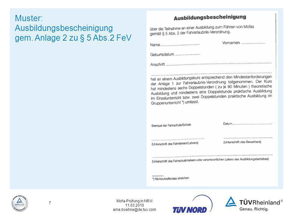 Mofa-Prüfung in NRW 11.03.2010 arne.boehne@de.tuv.com 18 Ablauf der Mofa-Prüfung an der Technische Prüfstelle Möglichkeiten der Zusammenarbeit Kontaktaufnahme mit dem regionalen Ansprechpartner - Vereinbarung eines Blocktermins, wenn gewünscht - Klärung organisatorischer Fragen wie z.B.