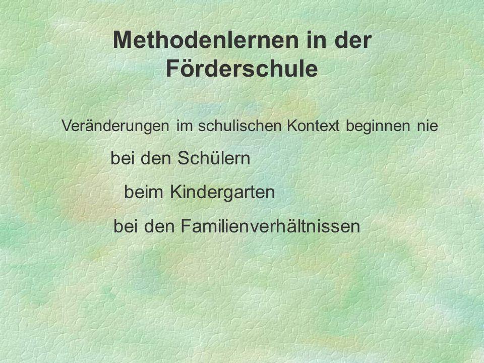 Methodenlernen in der Förderschule Veränderungen im schulischen Kontext beginnen nie bei den Schülern beim Kindergarten bei den Familienverhältnissen