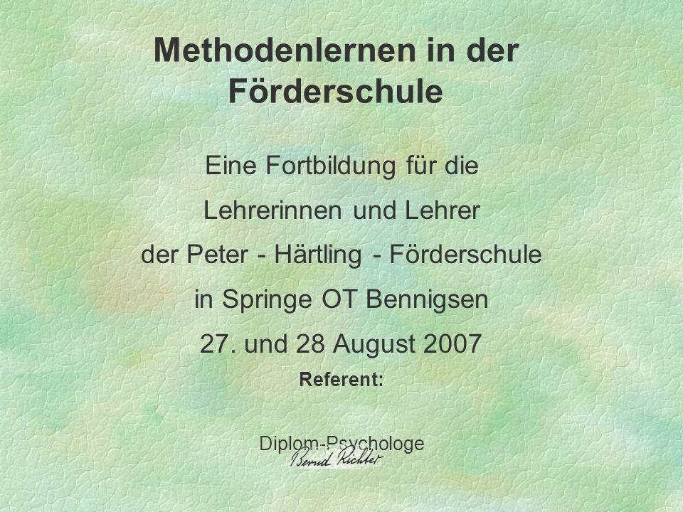 Eine Fortbildung für die Lehrerinnen und Lehrer der Peter - Härtling - Förderschule in Springe OT Bennigsen 27. und 28 August 2007 Referent: Diplom-Ps