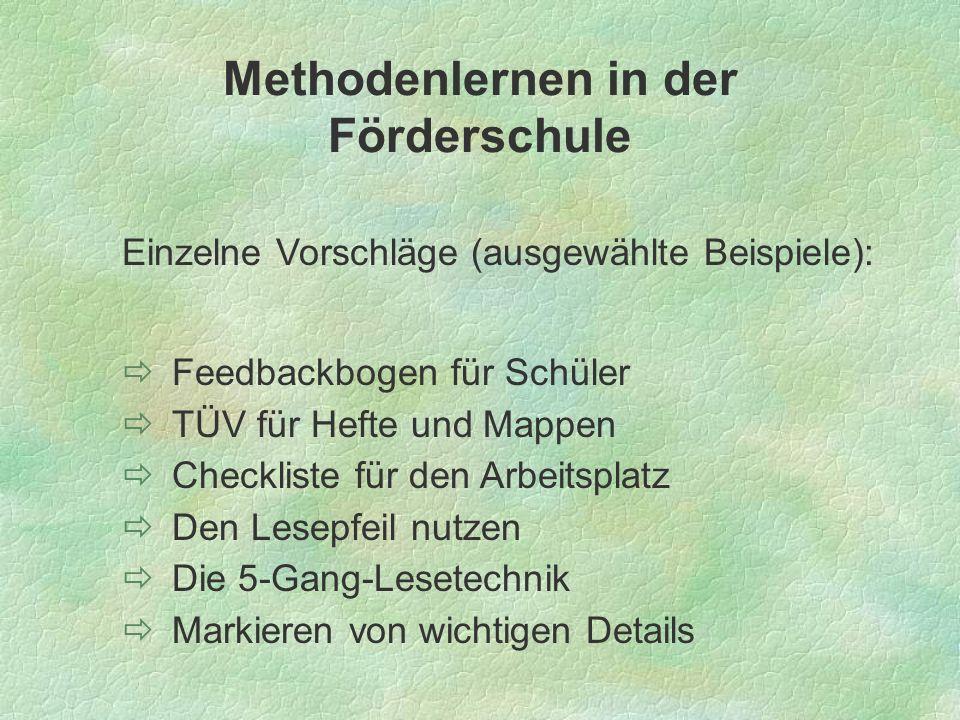 Methodenlernen in der Förderschule Einzelne Vorschläge (ausgewählte Beispiele): Feedbackbogen für Schüler TÜV für Hefte und Mappen Checkliste für den