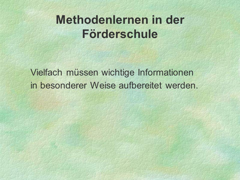 Methodenlernen in der Förderschule Vielfach müssen wichtige Informationen in besonderer Weise aufbereitet werden.