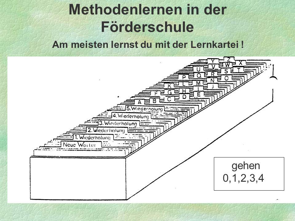 Methodenlernen in der Förderschule Am meisten lernst du mit der Lernkartei ! gehen 0,1,2,3,4