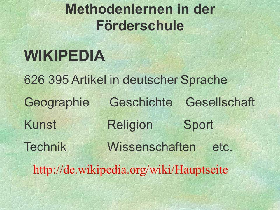 Methodenlernen in der Förderschule WIKIPEDIA 626 395 Artikel in deutscher Sprache Geographie Geschichte Gesellschaft Kunst Religion Sport Technik Wiss