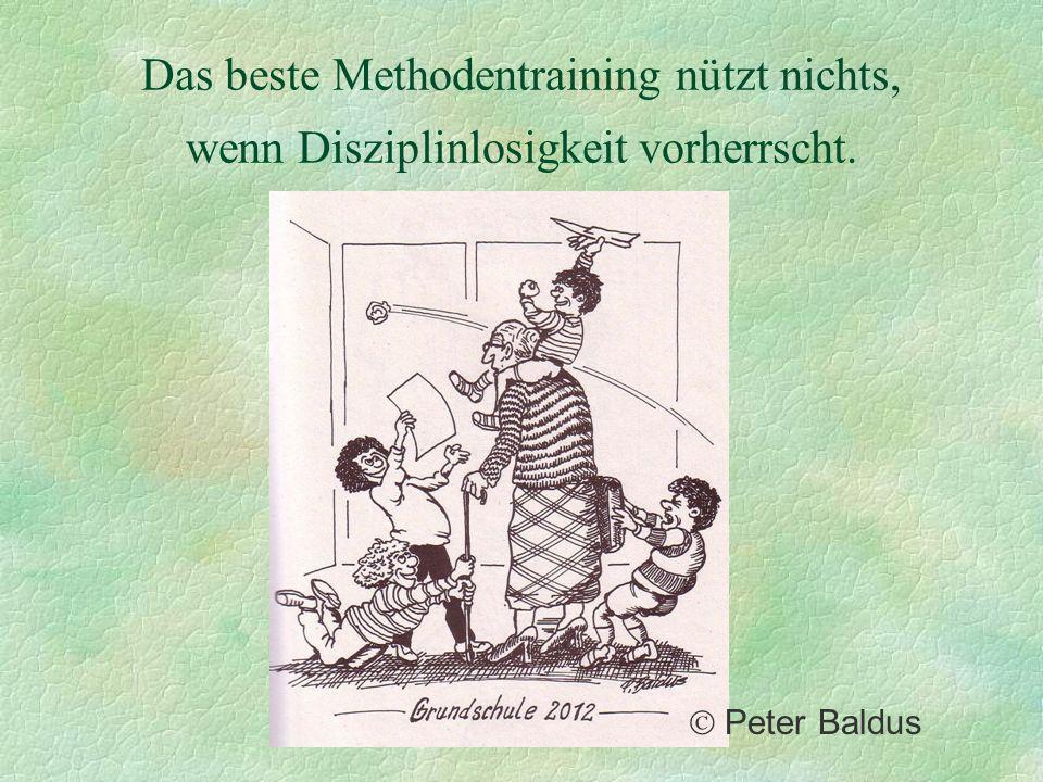 Das beste Methodentraining nützt nichts, wenn Disziplinlosigkeit vorherrscht. Peter Baldus