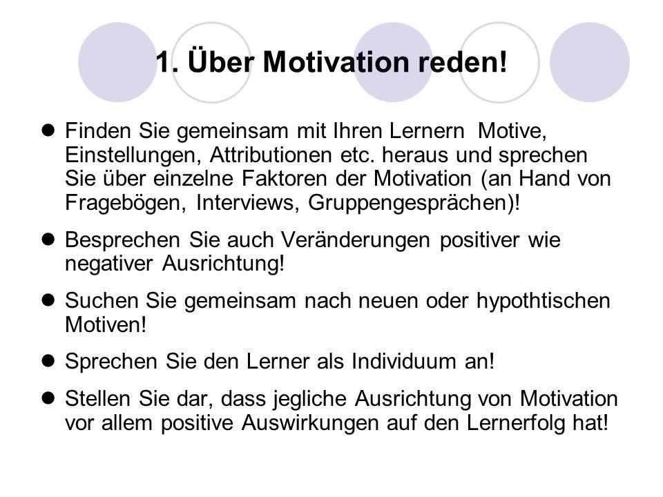 1. Über Motivation reden! Finden Sie gemeinsam mit Ihren Lernern Motive, Einstellungen, Attributionen etc. heraus und sprechen Sie über einzelne Fakto