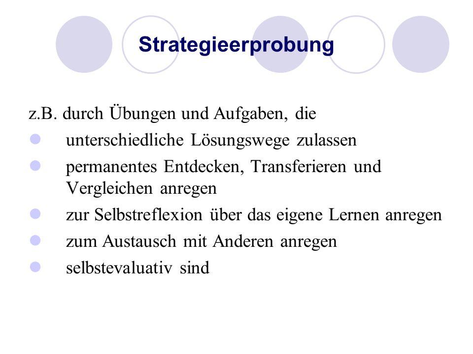 Strategieerprobung z.B. durch Übungen und Aufgaben, die unterschiedliche Lösungswege zulassen permanentes Entdecken, Transferieren und Vergleichen anr