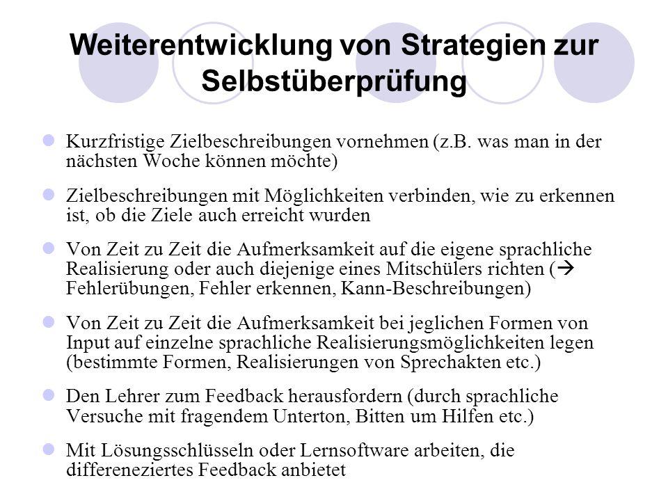 Weiterentwicklung von Strategien zur Selbstüberprüfung Kurzfristige Zielbeschreibungen vornehmen (z.B. was man in der nächsten Woche können möchte) Zi