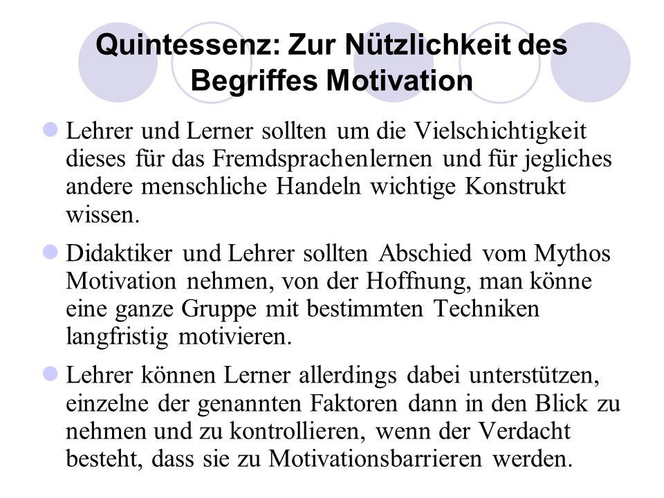Quintessenz: Zur Nützlichkeit des Begriffes Motivation Lehrer und Lerner sollten um die Vielschichtigkeit dieses für das Fremdsprachenlernen und für j