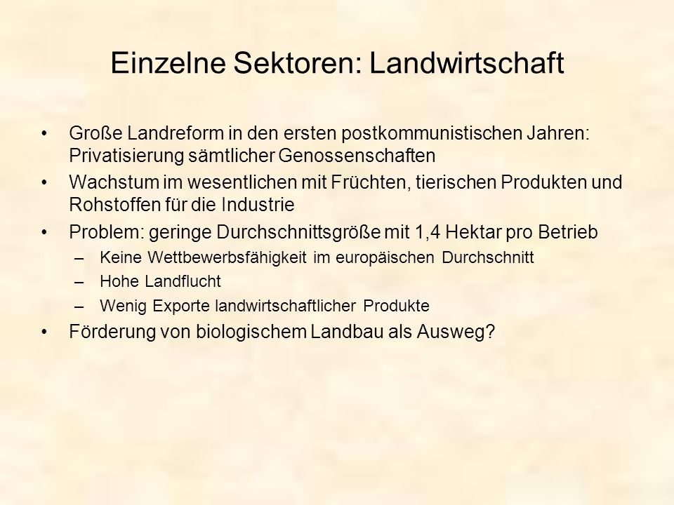 Einzelne Sektoren: Landwirtschaft Große Landreform in den ersten postkommunistischen Jahren: Privatisierung sämtlicher Genossenschaften Wachstum im we