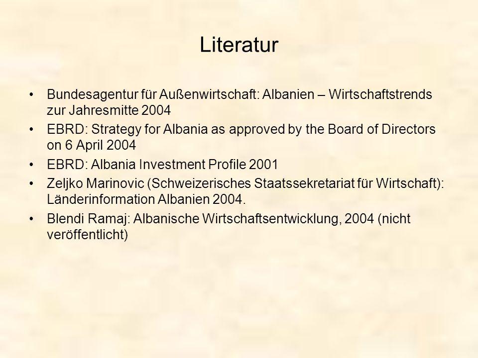 Literatur Bundesagentur für Außenwirtschaft: Albanien – Wirtschaftstrends zur Jahresmitte 2004 EBRD: Strategy for Albania as approved by the Board of