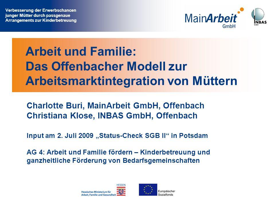 Verbesserung der Erwerbschancen junger Mütter durch passgenaue Arrangements zur Kinderbetreuung Juni 2009© MainArbeit GmbH & INBAS GmbH 2009 1 Arbeit