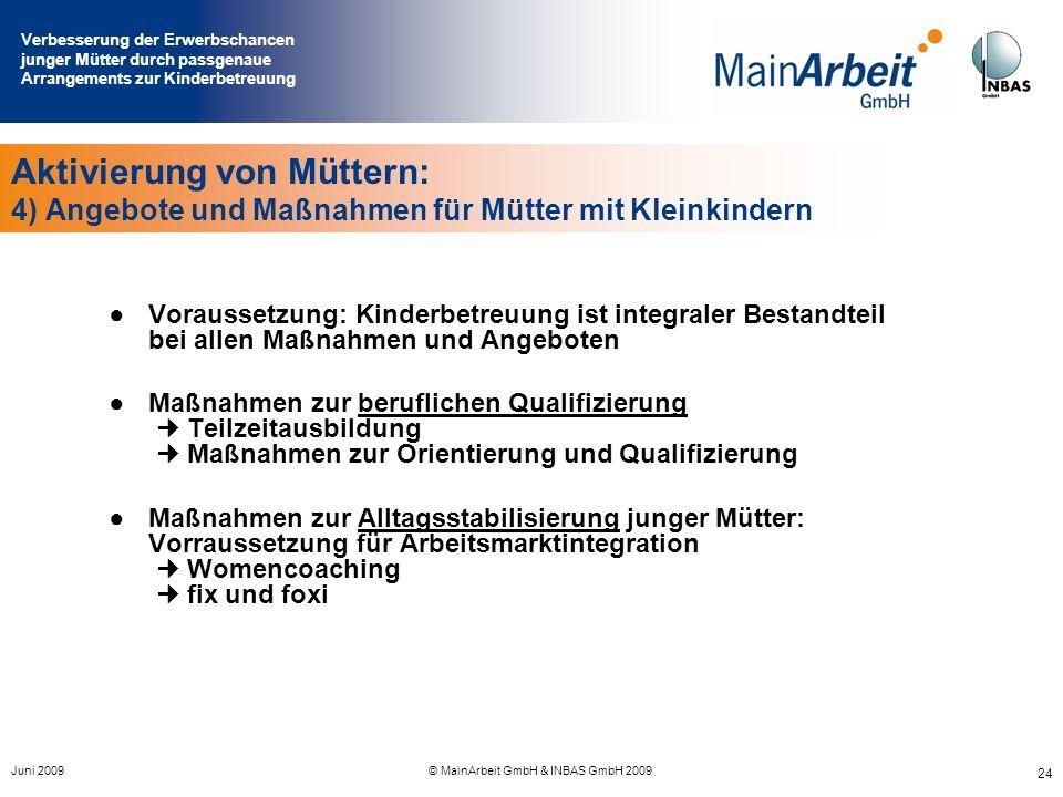 Verbesserung der Erwerbschancen junger Mütter durch passgenaue Arrangements zur Kinderbetreuung Juni 2009© MainArbeit GmbH & INBAS GmbH 2009 24 Aktivi