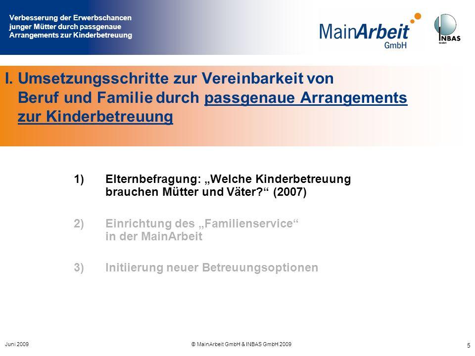 Verbesserung der Erwerbschancen junger Mütter durch passgenaue Arrangements zur Kinderbetreuung Juni 2009© MainArbeit GmbH & INBAS GmbH 2009 16 I.
