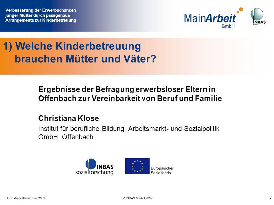 Verbesserung der Erwerbschancen junger Mütter durch passgenaue Arrangements zur Kinderbetreuung Juni 2009© MainArbeit GmbH & INBAS GmbH 2009 7 Wer wurde befragt: 213Mütter (und 11 Väter) im SGB-II-Bezug mit (Klein-)Kindern, das sind ca.