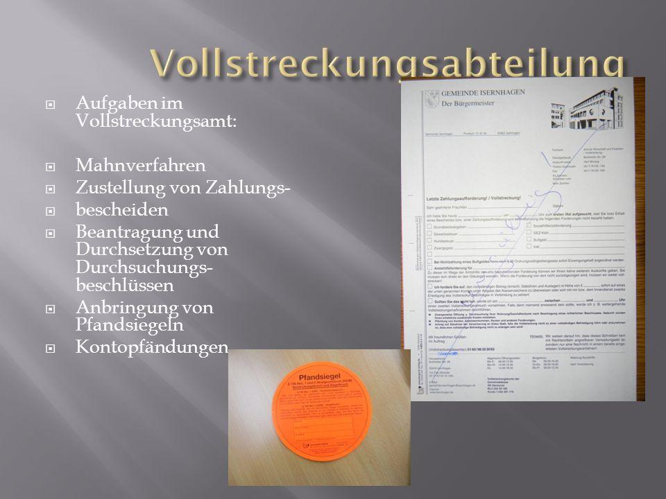 Aufgaben im Vollstreckungsamt: Mahnverfahren Zustellung von Zahlungs- bescheiden Beantragung und Durchsetzung von Durchsuchungs- beschlüssen Anbringun