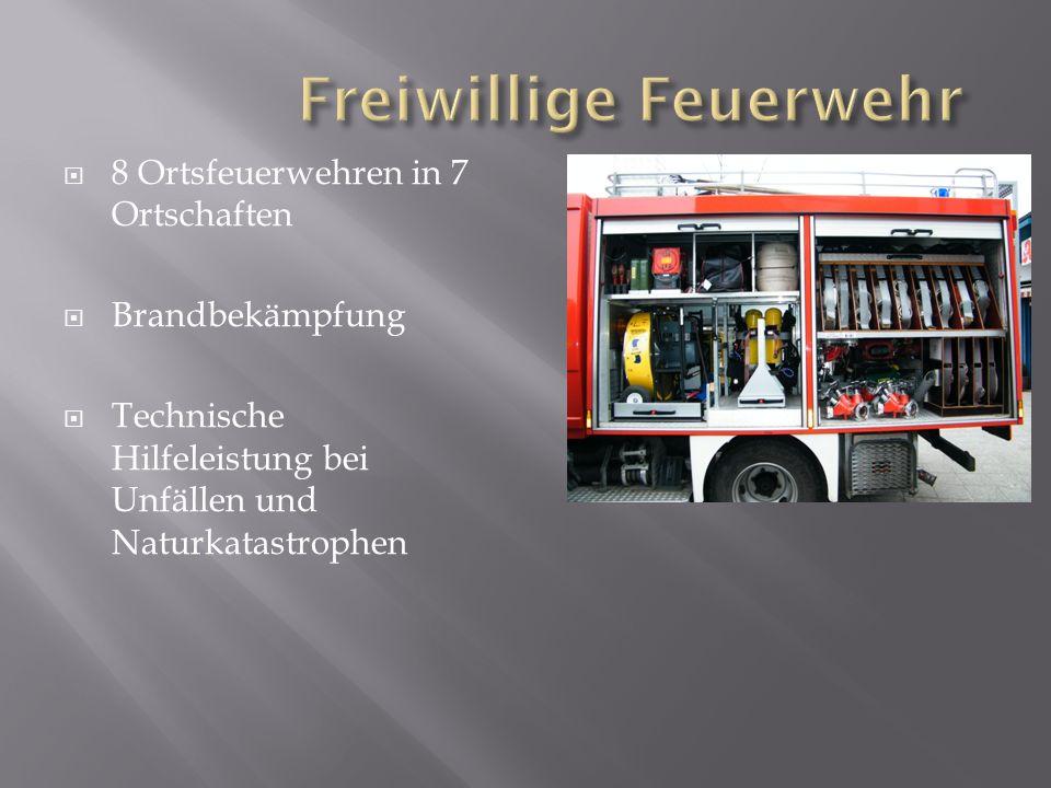 8 Ortsfeuerwehren in 7 Ortschaften Brandbekämpfung Technische Hilfeleistung bei Unfällen und Naturkatastrophen