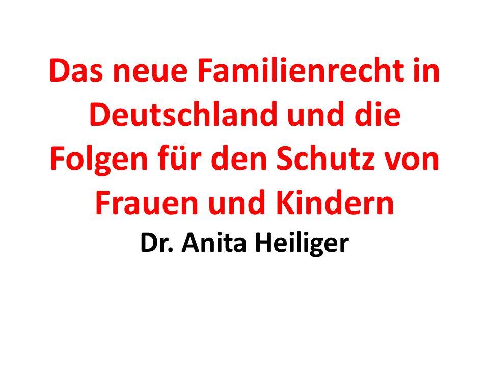 Das neue Familienrecht in Deutschland und die Folgen für den Schutz von Frauen und Kindern Dr. Anita Heiliger