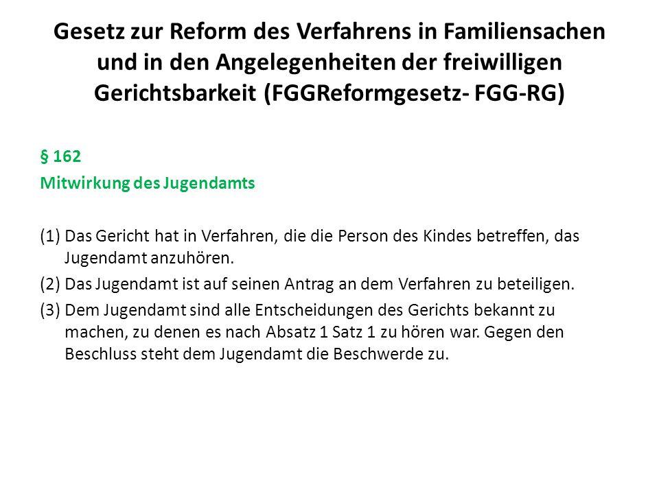 Gesetz zur Reform des Verfahrens in Familiensachen und in den Angelegenheiten der freiwilligen Gerichtsbarkeit (FGGReformgesetz- FGG-RG) § 162 Mitwirk