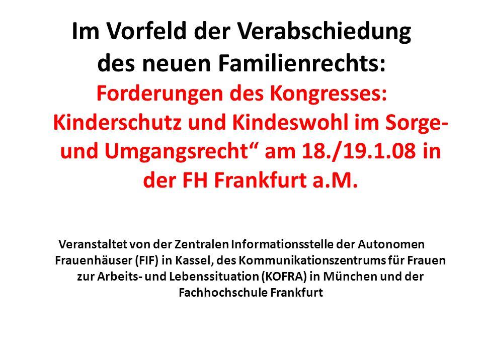 Im Vorfeld der Verabschiedung des neuen Familienrechts: Forderungen des Kongresses: Kinderschutz und Kindeswohl im Sorge- und Umgangsrecht am 18./19.1