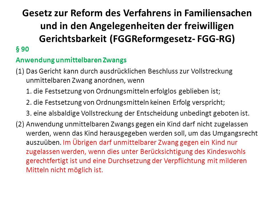 Gesetz zur Reform des Verfahrens in Familiensachen und in den Angelegenheiten der freiwilligen Gerichtsbarkeit (FGGReformgesetz- FGG-RG) § 90 Anwendun