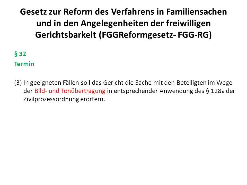 Gesetz zur Reform des Verfahrens in Familiensachen und in den Angelegenheiten der freiwilligen Gerichtsbarkeit (FGGReformgesetz- FGG-RG) § 32 Termin (