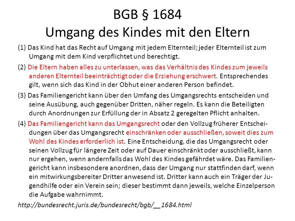 BGB § 1684 Umgang des Kindes mit den Eltern (1) Das Kind hat das Recht auf Umgang mit jedem Elternteil; jeder Elternteil ist zum Umgang mit dem Kind v