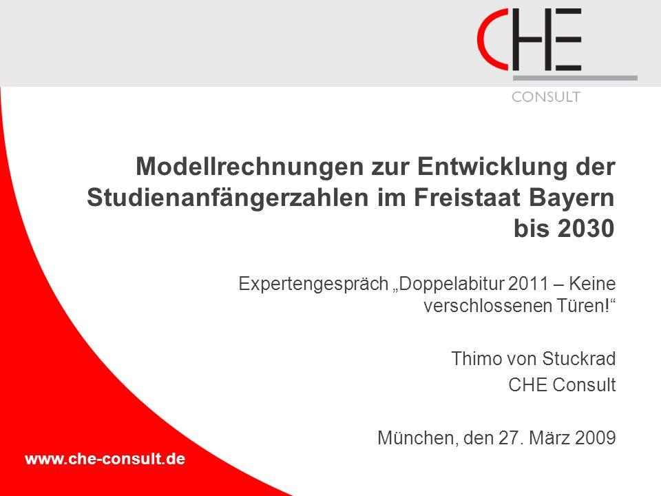 www.che-consult.de Modellrechnungen zur Entwicklung der Studienanfängerzahlen im Freistaat Bayern bis 2030 Expertengespräch Doppelabitur 2011 – Keine