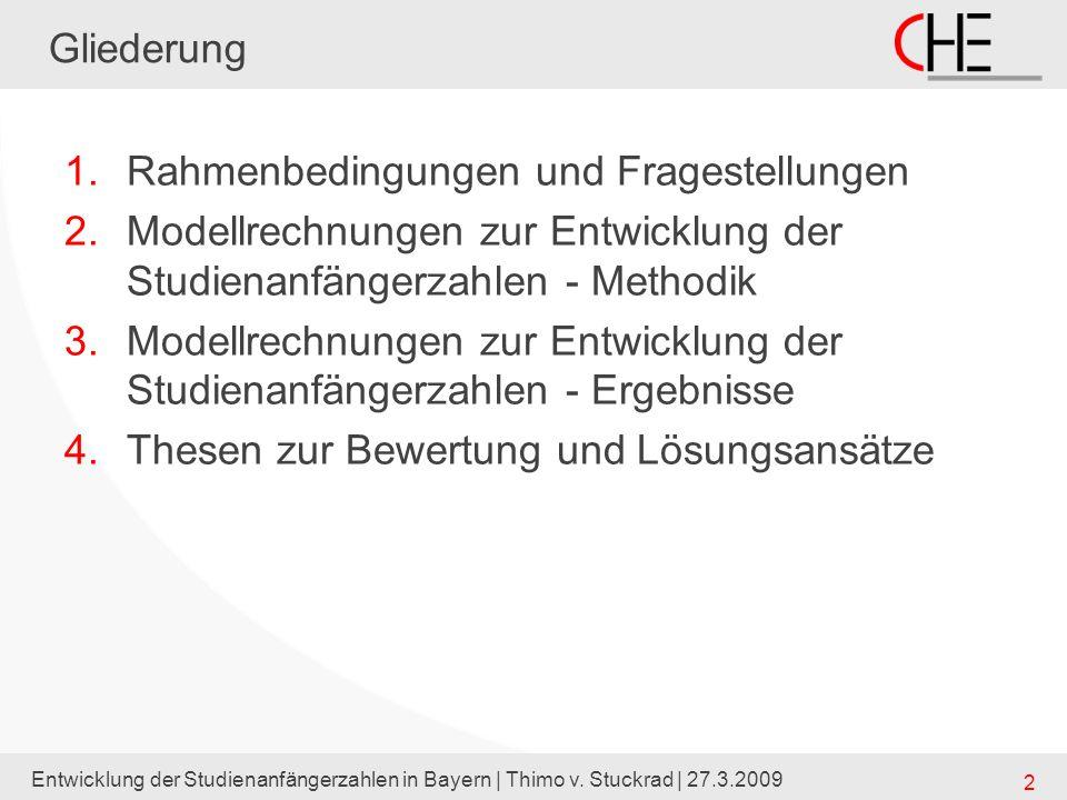 Entwicklung der Studienanfängerzahlen in Bayern | Thimo v. Stuckrad | 27.3.2009 2 Gliederung 1.Rahmenbedingungen und Fragestellungen 2.Modellrechnunge