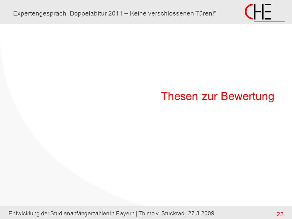 Entwicklung der Studienanfängerzahlen in Bayern | Thimo v. Stuckrad | 27.3.2009 22 Expertengespräch Doppelabitur 2011 – Keine verschlossenen Türen! Th