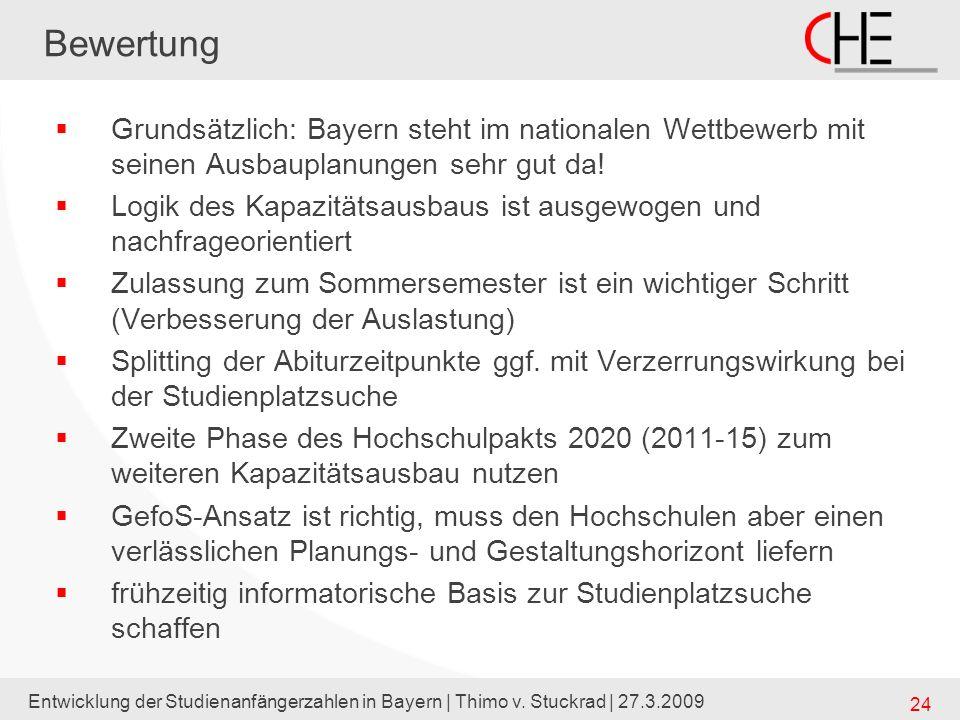 Entwicklung der Studienanfängerzahlen in Bayern | Thimo v. Stuckrad | 27.3.2009 24 Bewertung Grundsätzlich: Bayern steht im nationalen Wettbewerb mit