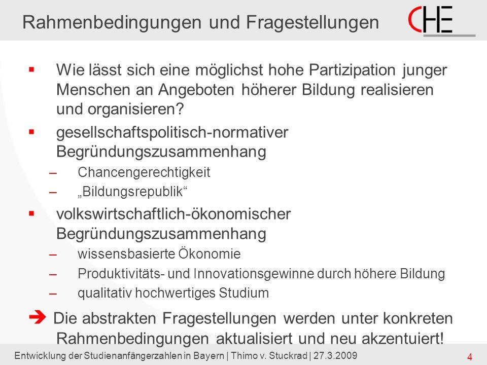 Entwicklung der Studienanfängerzahlen in Bayern | Thimo v. Stuckrad | 27.3.2009 4 Rahmenbedingungen und Fragestellungen Wie lässt sich eine möglichst