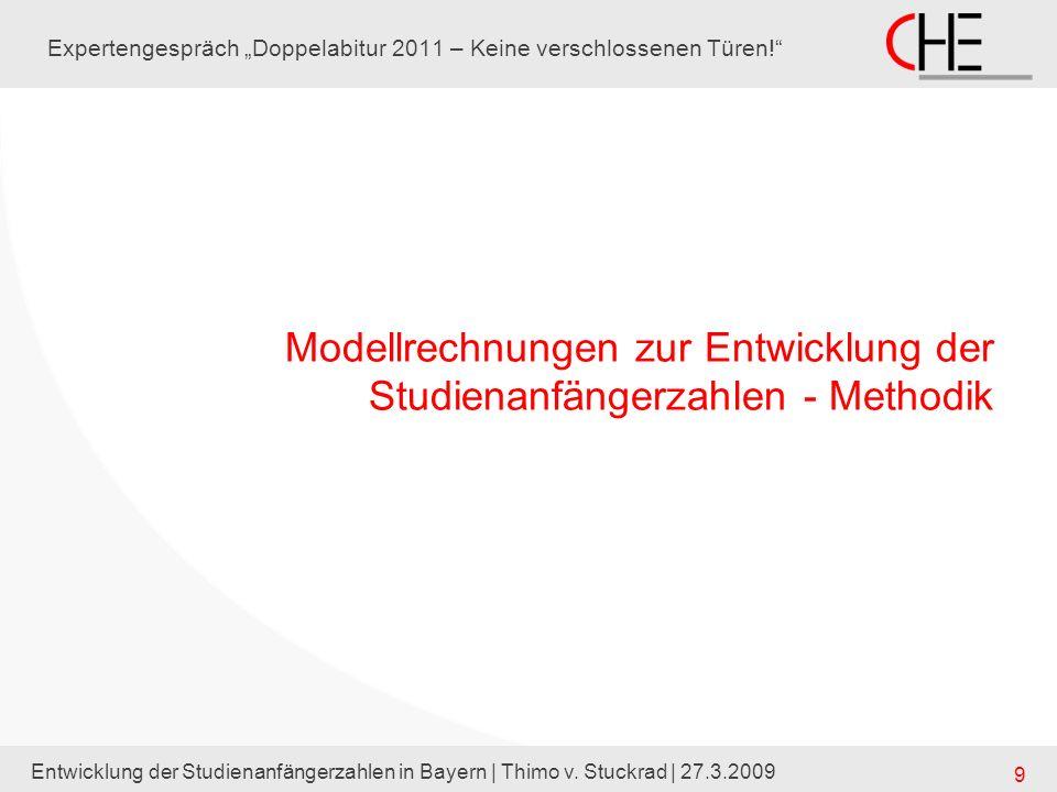 Entwicklung der Studienanfängerzahlen in Bayern | Thimo v. Stuckrad | 27.3.2009 9 Expertengespräch Doppelabitur 2011 – Keine verschlossenen Türen! Mod