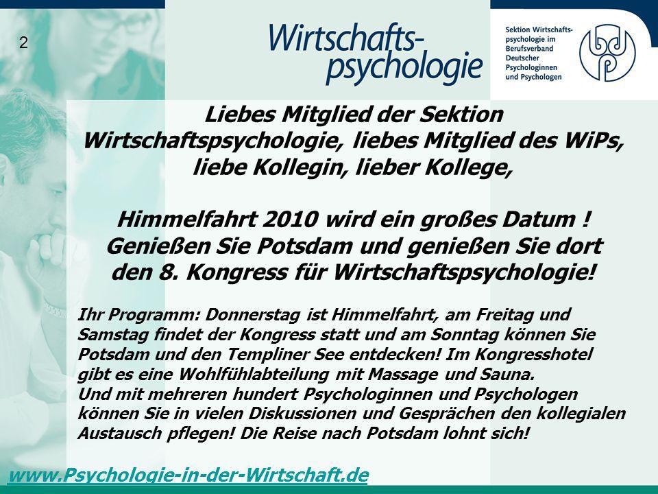 Liebes Mitglied der Sektion Wirtschaftspsychologie, liebes Mitglied des WiPs, liebe Kollegin, lieber Kollege, Himmelfahrt 2010 wird ein großes Datum !