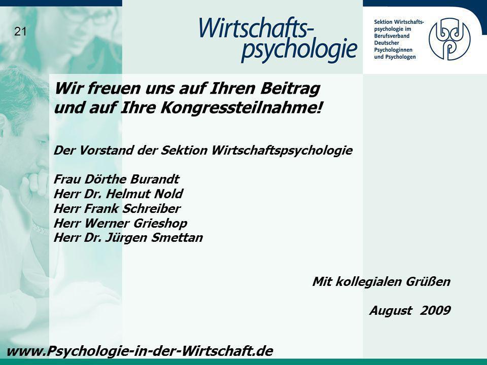 Wir freuen uns auf Ihren Beitrag und auf Ihre Kongressteilnahme! Der Vorstand der Sektion Wirtschaftspsychologie Frau Dörthe Burandt Herr Dr. Helmut N