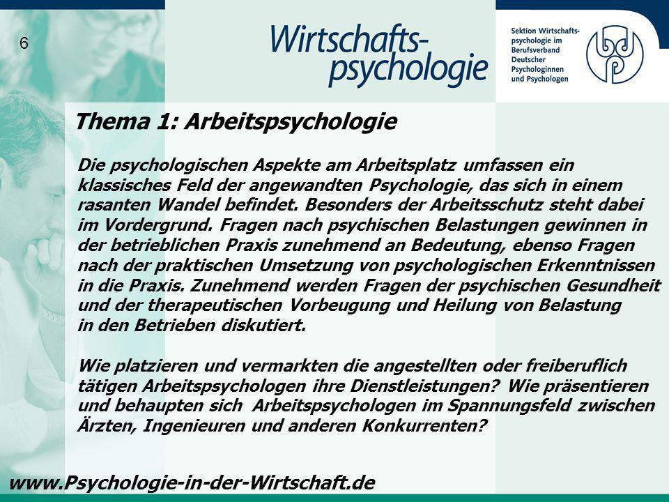Thema 1: Arbeitspsychologie Die psychologischen Aspekte am Arbeitsplatz umfassen ein klassisches Feld der angewandten Psychologie, das sich in einem r