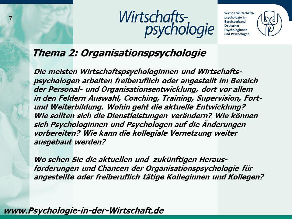 Thema 2: Organisationspsychologie 7 www.Psychologie-in-der-Wirtschaft.de Die meisten Wirtschaftspsychologinnen und Wirtschafts- psychologen arbeiten f